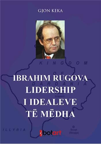 Dr. Ibrahim Rugova, lidership i idealeve të mëdha