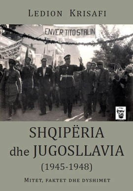 Shqipëria dhe Jugosllavia 1945-1948 - Mitet, faktet dhe dyshimet