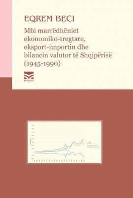 Mbi marrëdhëniet ekonomiko-tregtare, eksport-importin dhe bilancin valutor te shqipërisë (1945-1990)