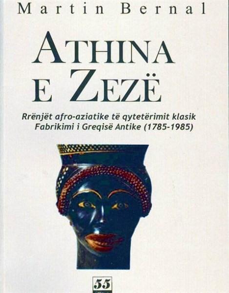 Athina e zezë - Rrënjët afro-aziatike të qytetërimit klasik. Fabrikimi I Greqisë Antike (1785 - 1985