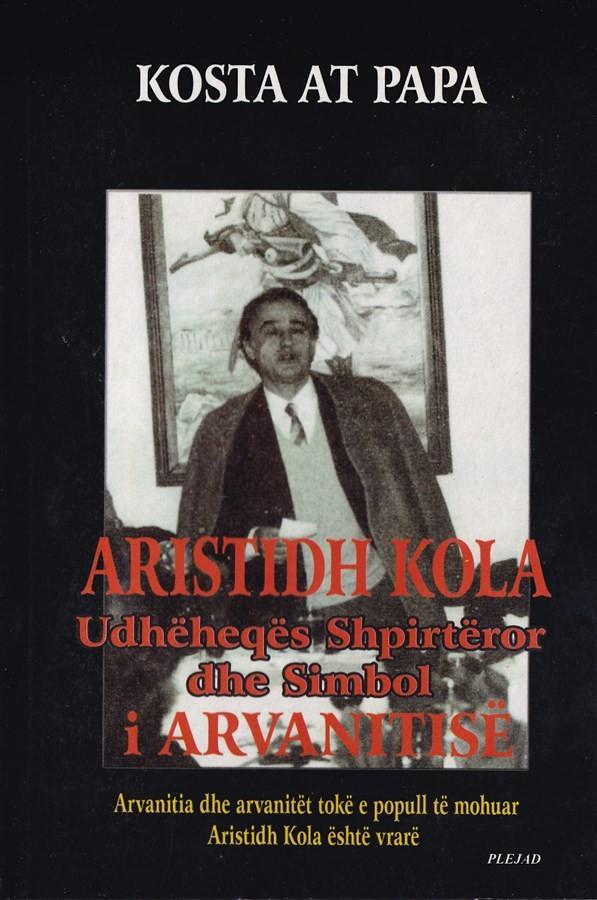 Aristidh Kola, udhëheqës shpirtëror dhe simboli Arvanitisë