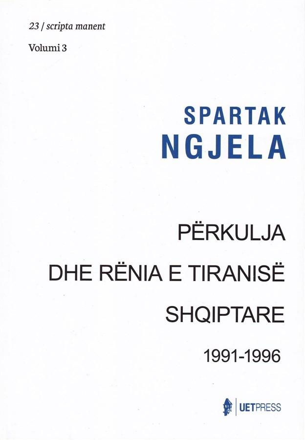 Përkulja dhe rënia e tiranisë shqiptare 1991 - 1996 (Volumi 3)