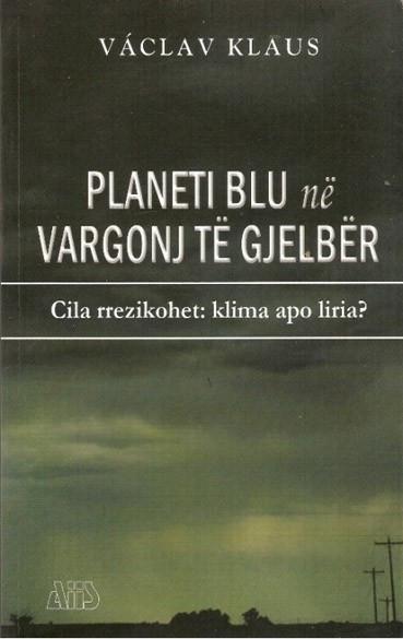Planeti blu në vargonj të gjelbër : cila rrezikohet: klima apo liria?